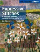 Textile Artist: Expressive Stitches - A No-Rules Guide to Creating Original Textile Art