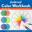 Foolproof Color Workbook - Learn, Practice, Master; a Hands on Journey Through the Color Wheel