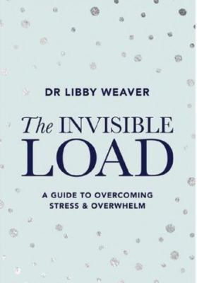 The Invisible Load - A Guide to Overcoming Stress & Overwhelm