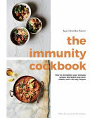 The Immunity Cookbook: How to Strengthen Your Immune System and Boost Long-Term Health, with 100 Easy Recipes