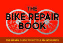 The Bike Repair Book - The Handy Guide to Bicycle Maintenance