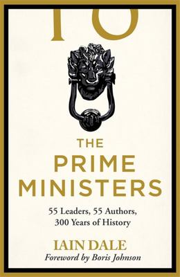 The Prime Ministers - Three Hundred Years of Political Leadership