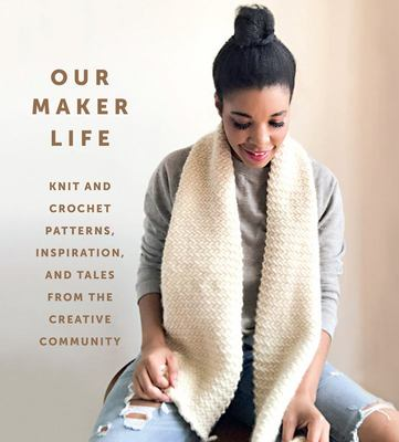 Our Maker Life - Knit and Crochet Patterns, Inspiration, and Tales from the Creative Community