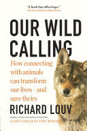 Our Wild Calling - How Connecting with Animals Can Transform Our Lives--And Save Theirs