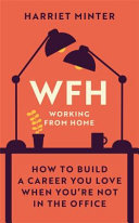 WFH - How to Build a Career You Love When You Re Not in the Office