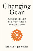 Changing Gear: creating the Life You Want After a Full-On Career