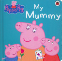 My Mummy (Peppa Pig Board Book)