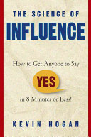 The Science of Influence - How to Get Anyone to Say Yes in 8 Minutes or Less!