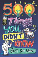 500 Things You Didn't Know - ... but Do Now!