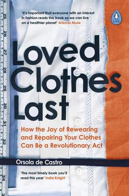 Loved Clothes Last Longer - The Joy of Repairing, Rewearing and Caring for Your Clothes