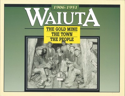 Waiuta 1906-1951 - The Gold Mine, the Town, the People