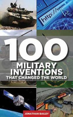 100 Military Inventions That Changed the World