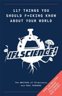 117 Things You Should F*#king Know about Your World - The Best of IFL Science