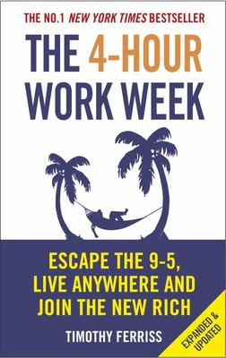 4-hour Work Week: Escape the 9-5, Live Anywhere and Join the New Rich