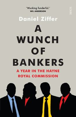 A Wunch of Bankers: A Year in the Hayne Royal Commission