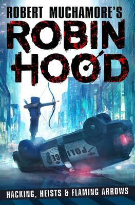 Hacking, Heists and Flaming Arrows (Robin Hood #1)