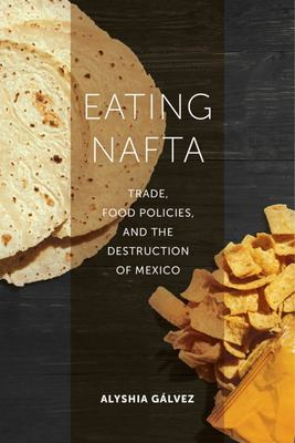 Eating NAFTA - Trade, Food Policies, and the Destruction of Mexico
