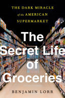 The Secret Life of Groceries - The Dark Miracle of the American Supermarket