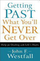 Getting Past What You'll Never Get Over - Help for Dealing with Life's Hurts