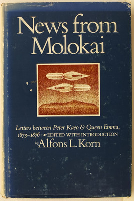 News from Molokai - Letters Between Peter Kaeo and Queen Emma, 1873-1876