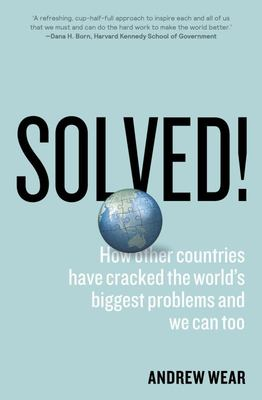 Solved: How Other Countries Have Cracked the World's Biggest Problems and We Can Too