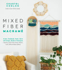 Mixed Fiber Macramé - Create Handmade Home décor with Unique, Modern Techniques Featuring Colorful Wool Roving, Ribbons, Cords, Raffia and Rattan Baskets