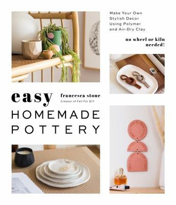 Easy Homemade Pottery - Make Your Own Stylish Decor Using Polymer and Air-Dry Clay