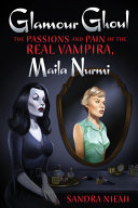 Glamour Ghoul - The Passions and Pain of the Real Vampira, Maila Nurmi
