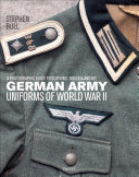 German Army Uniforms of World War II - A Photographic Guide to Clothing, Insignia and Kit