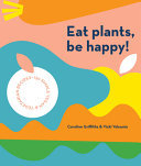 Eat Plants, Be Happy - 130 Simple Vegan and Vegetarian Recipes