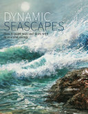Dynamic Seascapes - How to Paint Seas and Skies with Drama and Energy