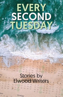 Every Second Tuesday - Stories by Elwood Writers