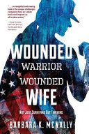 Wounded Warrior, Wounded Wife - Not Just Surviving but Thriving