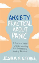 Anxiety - Practical about Panic a Practical Guide to Understanding and Overcoming Anxiety Disorder