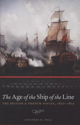 The Age of the Ship of the Line - British and French Navies 1650-1815