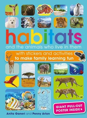 Habitats and the Animals Who Live in Them - With Stickers and Activities to Make Family Learning Fun