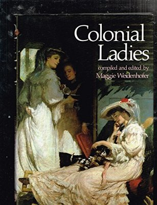 Colonial Ladies: compiled and edited by Maggie Weidenhofer