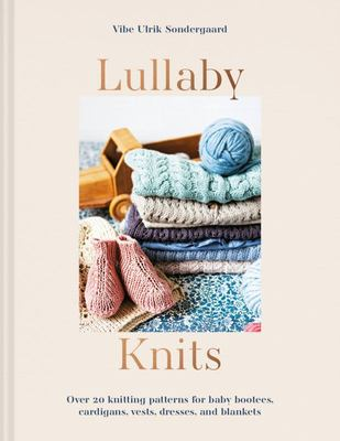 Lullaby Knits: Over 20 Knitting Patterns for Baby Bootees, Cardigans, Vests, Dresses and Blankets