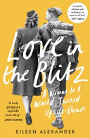 Love in the Blitz - A Woman in a World Turned Upside Down