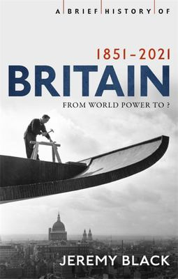 A Brief History of Britain 1851-2010: A Nation Transformed