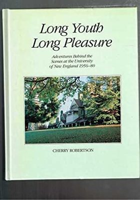 Long Youth Long Pleasure: Adventures Behind the Scenes at the University of New England 1956-80