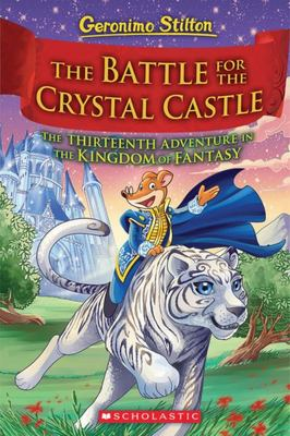 The Battle for Crystal Castle - The Thirteenth Adventure in the Kingdom of Fantasy (Geronimo Stilton)