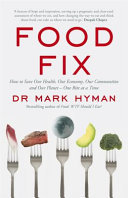 Food Fix - How to Save Our Health, Our Economy, Our Communities and Our Planet - One Bite at a Time