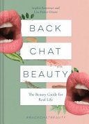 Back Chat Beauty: The No B. S. Beauty Guide by the People Who Know