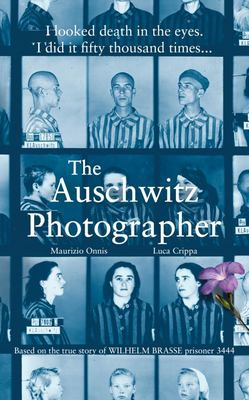 Auschwitz Photographer: Based on the True Story of Prisoner 3444 Wilhelm Brasse