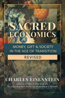 Sacred Economics, Revised - Money, Gift and Society in the Age of Transition