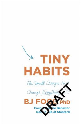 Tiny Habits - The Small Changes That Change Everything