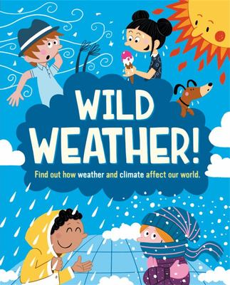 Wild Weather: Find Out How Weather and Climate Affect Our World