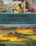 Frances Mayes Always Italy - An Illustrated Grand Tour