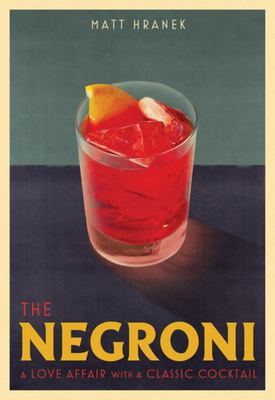 The Negroni - A Love Affair with a Classic Cocktail